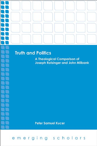 Truth and Politics: A Theological Comparison of Joseph Ratzinger and John Milbank (Emerging Scholars)