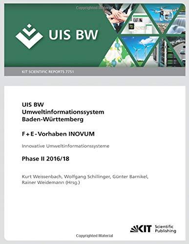 UIS BW, Umweltinformationssystem Baden-Württemberg, F+E-Vorhaben INOVUM, Innovative Umweltinformationssysteme. Phase II 2016/18.: KIT Scientific Reports