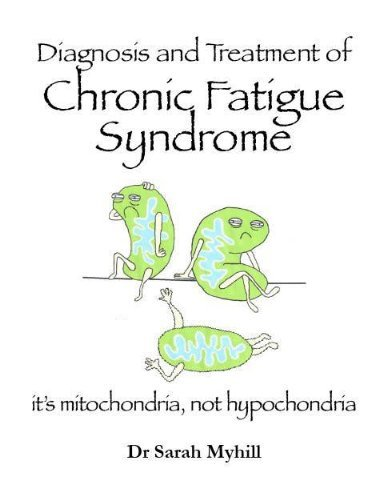 By Sarah Myhill Diagnosis and Treatment of Chronic Fatigue Syndrome: Mitochondria, Not Hypochondria (Diagnosing & Treating)