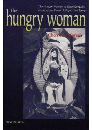 [Hungry Woman: The Hungry Woman: a Mexican Medea and Heart of the Earth -A Popul Vuh Story] (By: Moraga) [published: December, 2001]