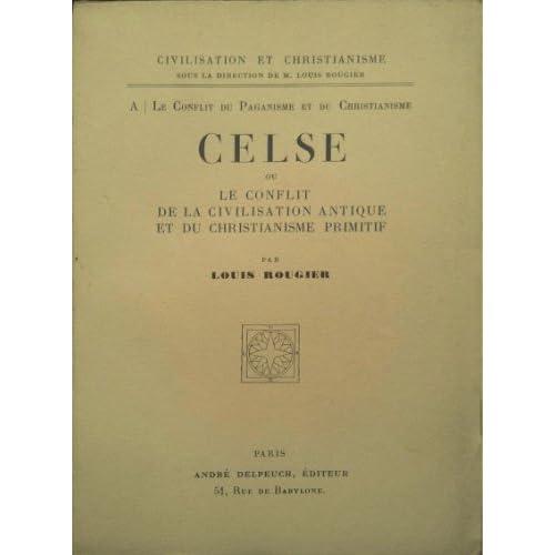 Celse ou le conflit de la civilisation antique et du christianisme primitif