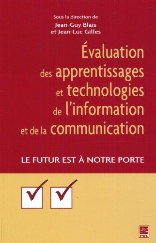 Evaluation des apprentissages et technologies de l'information et de la communication : Le futur à notre porte par Jean-Guy Blais, Jean-Luc Gilles