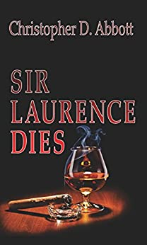 Sir Laurence Dies (The Dies Trilogy Book 1) by [Abbott, Christopher D.]