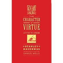 The Character of Virtue: Letters to a Godchild