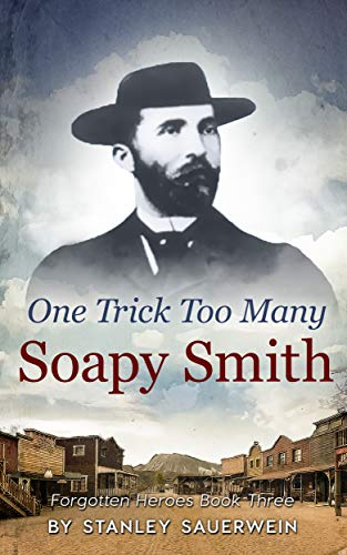 One trick too many: Soapy Smith (Forgotten Heroes Book 3) (English Edition)