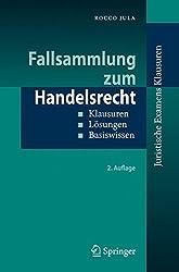 Fallsammlung zum Handelsrecht: Klausuren - Lösungen - Basiswissen (Juristische ExamensKlausuren)
