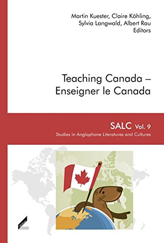 Teaching Canada – Enseigner le Canada (SALC Studies in Anglophone Literatures and Cultures)