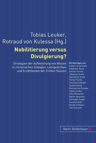 Nobilitierung versus Divulgierung?: Strategien der Aufbereitung von Wissen in romanischen Dialogen, Lehrgedichten und Erzähltexten der Frühen Neuzeit