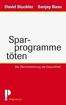 Sparprogramme töten: Die Ökonomisierung der Gesundheit (Sachbuch) von [Stuckler, David, Basu, Sanjay]