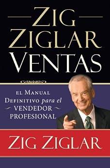 Zig Ziglar Ventas: El manual definitivo para el vendedor profesional de [Ziglar, Zig]