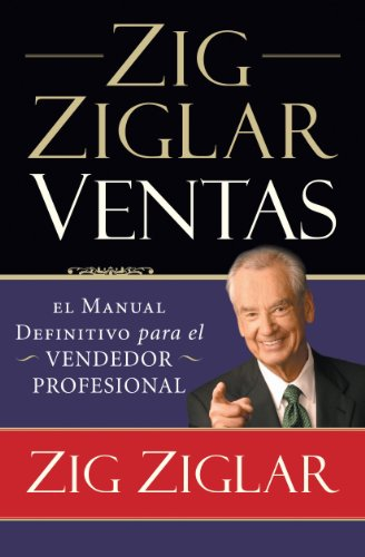 Zig Ziglar Ventas: El manual definitivo para el vendedor profesional por Zig Ziglar