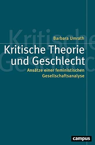 Geschlecht, Familie, Sexualität: Die Entwicklung der Kritischen Theorie aus der Perspektive sozialwissenschaftlicher Geschlechterforschung (Politik der Geschlechterverhältnisse)