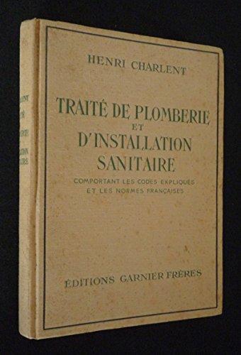 Traité pratique de plomberie et d'installation sanitaire comportant les codes expliqués et les normes françaises par Charlent Henri