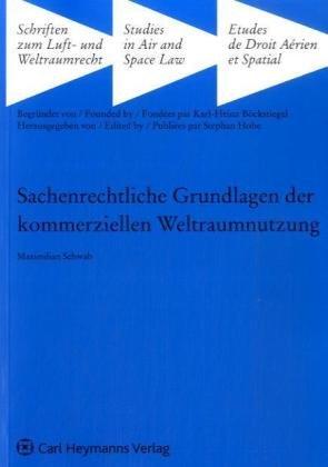 Sachenrechtliche Grundlagen der kommerziellen Weltraumnutzung (Schriften zum Luft- und Weltraumrecht, Band 26)
