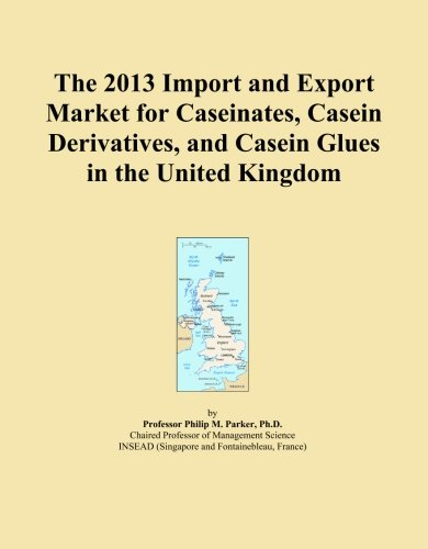 The 2013 Import and Export Market for Caseinates, Casein Derivatives, and Casein Glues in the United Kingdom