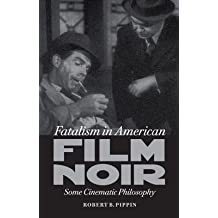 [(Fatalism in American Film Noir: Some Cinematic Philosophy)] [Author: Robert B. Pippin] published on (February, 2013)