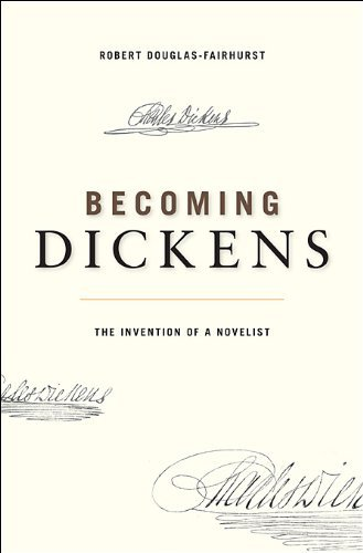 Becoming Dickens: The Invention of a Novelist by Robert Douglas-Fairhurst (2013-05-13)