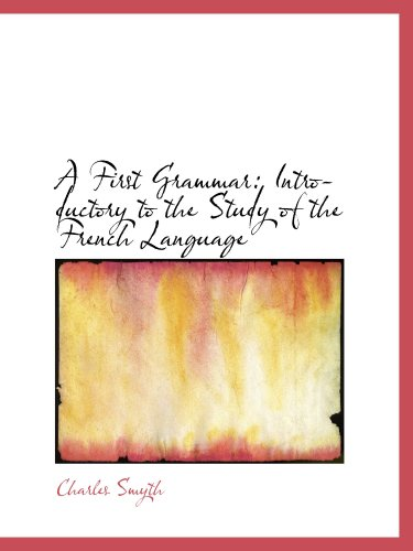 A First Grammar: Introductory to the Study of the French Language