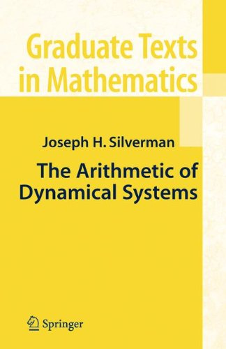 The Arithmetic of Dynamical Systems: Graduate Texts in Mathematics, Volume 241 par Joseph H. Silverman