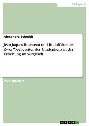 Jean-Jaques Rousseau und Rudolf Steiner. Zwei Wegbereiter des Umdenkens in der Erziehung im Vergleich