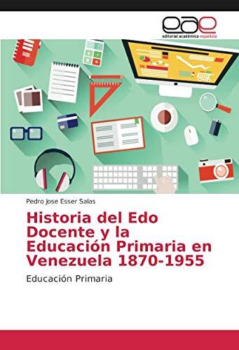 Historia del Edo Docente y la Educación Primaria en Venezuela 1870-1955: Educación Primaria por Pedro Jose Esser Salas
