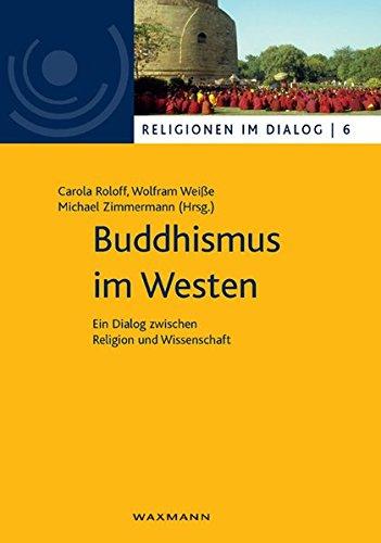 Buddhismus im Westen: Ein Dialog zwischen Religion und Wissenschaft (Religionen im Dialog. Eine Schriftenreihe des Interdiszipliären Zentrums Weltreligionen im Dialog der Universität Hamburg)
