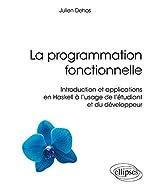 La programmation fonctionnelle - Introduction et applications en Haskell à l'usage de l'étudiant et du développeur de Dehos Julien