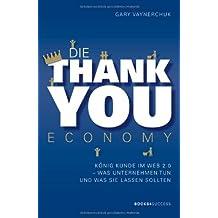 Die Thank you Economy: König Kunde im Web 2.0. Was Unternehmen tun - und was sie lassen sollten (German Edition)