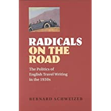[(Radicals on the Road : The Politics of English Travel Writing in the 1930s)] [By (author) Bernard Schweizer] published on (December, 2001)