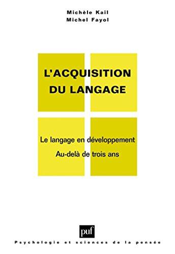 L'acquisition du langage. Volume II: Le langage en développement. Au-delà de 3 ans (Psychologie et sciences de la pensée)