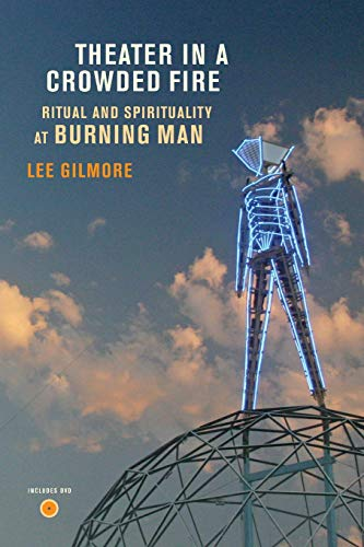 Theater in a Crowded Fire: Ritual and Spirituality at Burning Man