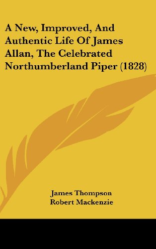 A New, Improved, and Authentic Life of James Allan, the Celebrated Northumberland Piper (1828)
