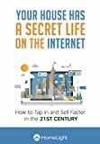 Your House Has a Secret Life on the Internet: How to Tap in and Sell Faster in the 21st Century