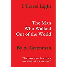 I Travel Light: The Man Who Walked Out of the World