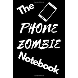 The Phone Zombie Notebook: A notebook for all you smartphone zombies out there - Small Lined Notebook / Journal