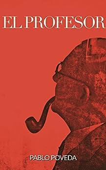 El Profesor: Una historia de amor, intriga y suspense (El Profesor: thriller en español nº 1) (Spanish Edition)
