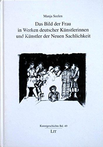 Das Bild der Frau in Werken deutscher Künstlerinnen und Künstler der neuen Sachlichkeit