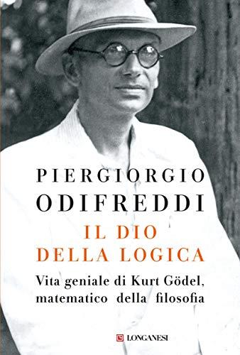 Il dio della logica: Vita geniale di Kurt Gödel  matematico della filosofia di [Odifreddi, Piergiorgio]
