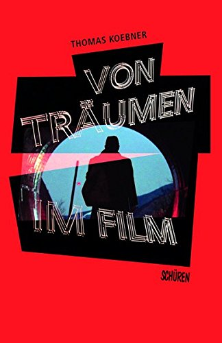 Von Träumen im Film: Visionen einer anderen Wirklichkeit
