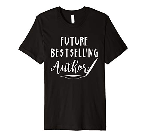 Future Best Selling Author Writer T Shirt