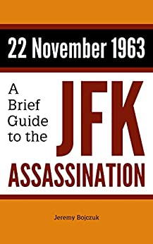 22 November 1963: A Brief Guide to the JFK Assassination (English Edition) di [Bojczuk, Jeremy]
