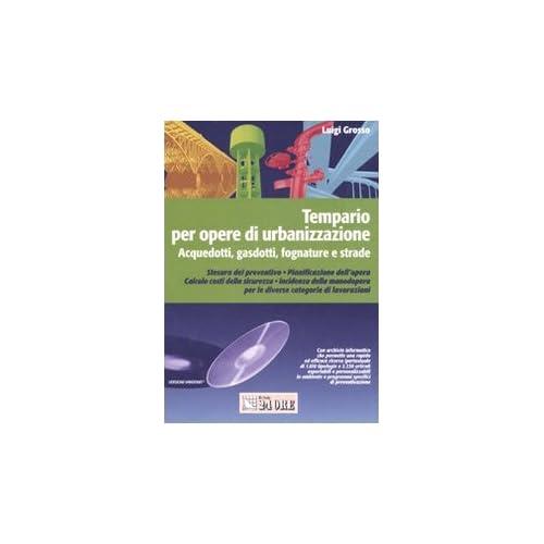 Tempario Per Opere Di Urbanizzazione. Acquedotti, Gasdotti, Fognature E Strade. Con Cd-Rom