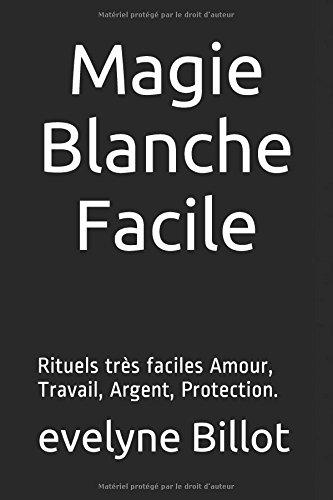Magie Blanche facile: Rituels faciles Am...