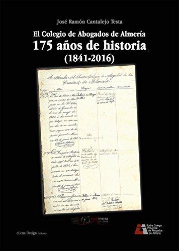 El Colegio de Abogados de Almería. 175 años de historia (1841-2016) (Derecho)
