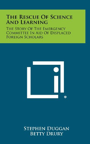 The Rescue of Science and Learning: The Story of the Emergency Committee in Aid of Displaced Foreign Scholars