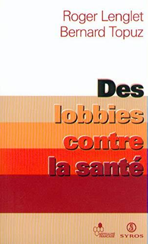 Des lobbies contre la santé par Roger Lenglet, Bernard Topuz