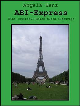 ABI-Express eine Interrail-Reise durch Südeuropa (German Edition) par [Denz, Angela]
