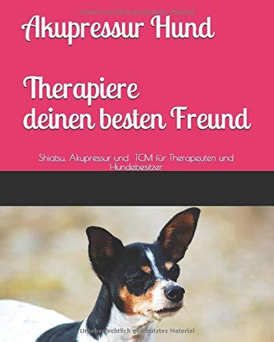 Akupressur Hund. Therapiere deinen besten Freund: Shiatsu, Akupressur und TCM für Therapeuten und Hundebesitzer