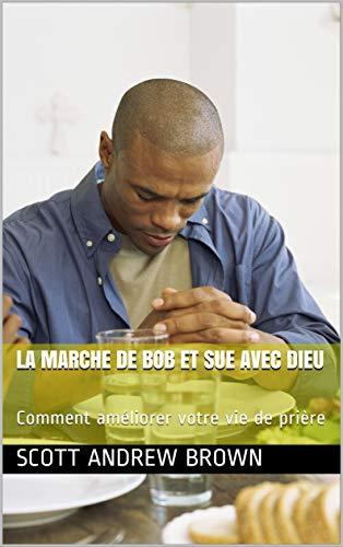 Couverture du livre La marche de Bob et Sue avec Dieu: Comment améliorer votre vie de prière Guide d'étude de la Bible