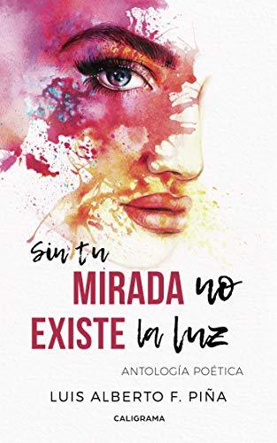 Sin tu mirada no existe la luz: Antología poética eBook: Luis ...